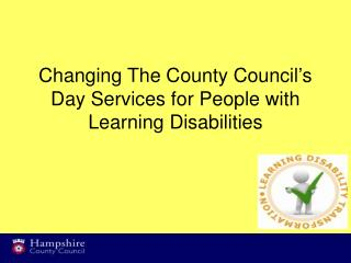 Changing The County Council's Day Services for People with Learning Disabilities