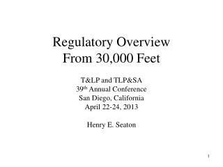 Regulatory Overview From 30,000 Feet
