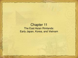 Chapter 11 The East Asian Rimlands:  Early Japan, Korea, and Vietnam