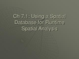 Ch 7.1: Using a Spatial Database for Runtime Spatial Analysis