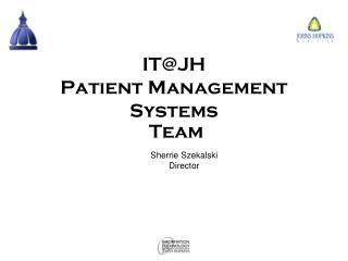 IT@JH Patient Management Systems   Team
