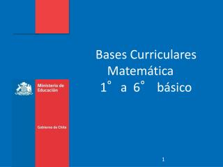 Bases Curriculares  Matemática 1°a  6° básico