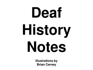 Deaf History Notes Illustrations by Brian Cerney