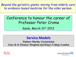 Service Models Finbarr Martin, Geriatrician Guys & St Thomas' Hospital and King's College London