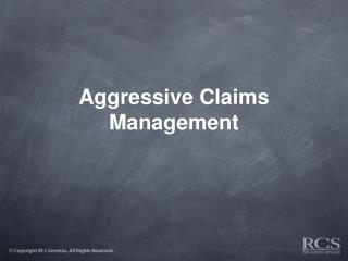 Aggressive Claims Management
