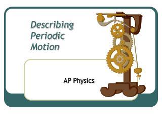Describing Periodic  Motion