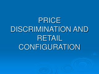 PRICE DISCRIMINATION AND RETAIL CONFIGURATION