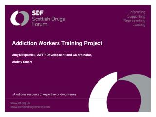 Addiction Workers Training Project  Amy Kirkpatrick, AWTP Development and Co-ordinator,
