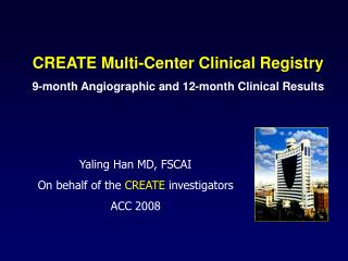 CREATE Multi-Center Clinical Registry 9-month Angiographic and 12-month Clinical Results