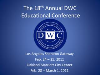 The 18 th  Annual DWC  Educational Conference
