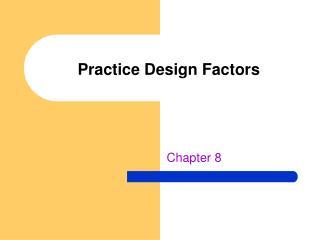 Practice Design Factors