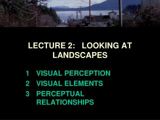 LECTURE 2:   LOOKING AT LANDSCAPES