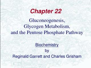 Gluconeogenesis,  Glycogen Metabolism,  and the Pentose Phosphate Pathway  Biochemistry by Reginald Garrett and Charles
