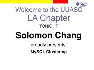 TONIGHT   Solomon Chang proudly presents: MySQL Clustering