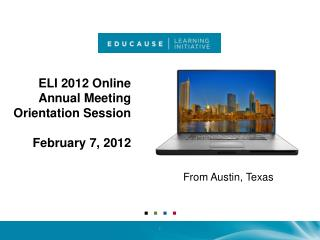 ELI 2012 Online  Annual  Meeting  Orientation Session February 7, 2012