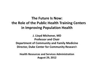 J. Lloyd Michener, MD Professor and Chair Department of Community and Family Medicine