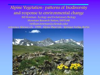 Alpine Vegetation- patterns of biodiversity and response to environmental change Bill Bowman- Ecology and Evolutionary B