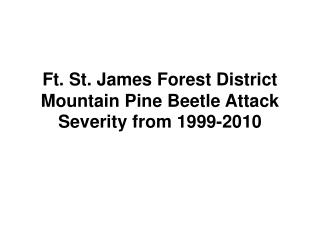 Ft. St. James Forest District Mountain Pine Beetle Attack Severity from 1999-2010
