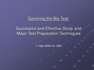 Surviving the Big Test: Successful and Effective Study and Major Test Preparation Techniques