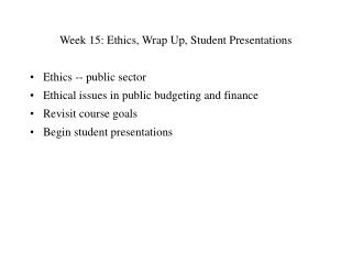 Week 15: Ethics, Wrap Up, Student Presentations