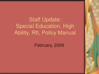 Staff Update:   Special Education, High Ability, RtI, Policy Manual