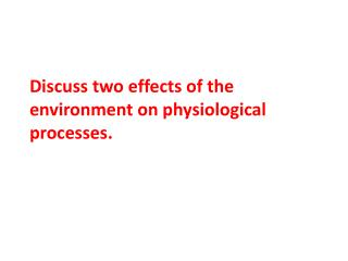 Discuss two effects of the environment on physiological processes.