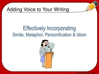 Effectively Incorporating  Simile, Metaphor, Personification & Idiom
