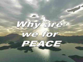 Why are  we for  PEACE