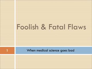 Foolish & Fatal Flaws