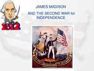 JAMES MADISON  AND THE SECOND WAR for INDEPENDENCE