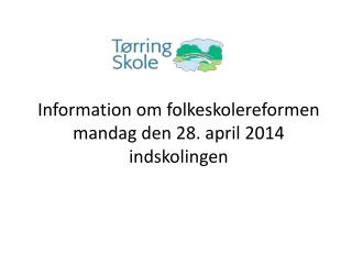 Information om folkeskolereformen mandag den 28. april 2014 indskolingen