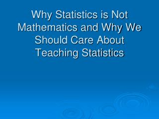 Why Statistics is Not Mathematics and Why We Should Care About Teaching Statistics