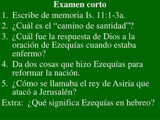 """Examen corto Escribe de memoria  Is. 11:1-3a. ¿Cuál es el """"camino de santidad""""?"""