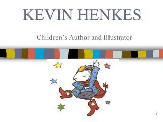 KEVIN HENKES  Children's Author and Illustrator