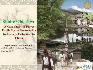 Shuhe Old Town --A Case Study of Private-Public Sector Partnership in Poverty Reduction in China