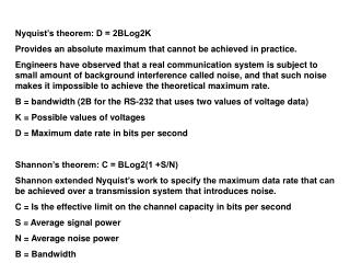 Nyquist's theorem: D = 2BLog2K Provides an absolute maximum that cannot be achieved in practice.