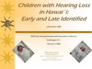 Children with Hearing Loss  in Hawai`i:   Early and Late Identified (Session #8)
