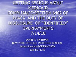 JAMES G. SHEEHAN	 NEW YORK MEDICAID INSPECTOR GENERAL James.Sheehan@OMIG.NY.GOV 518 473-3782