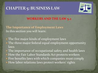 WORKERS AND THE LAW 5.2 The Importance of Employment Laws In this section you will learn: