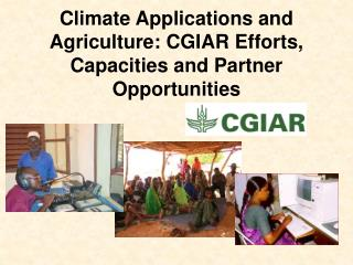 Climate Applications and Agriculture: CGIAR Efforts, Capacities and Partner Opportunities