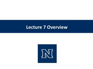 Lecture 7 Overview
