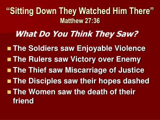 """Sitting Down They Watched Him There"" Matthew 27:36"