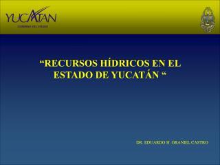 """""""RECURSOS HÍDRICOS EN EL  ESTADO DE YUCATÁN """""""