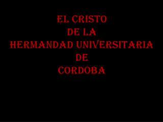 EL CRISTO DE LA HERMANDAD UNIVERSITARIA DE CORDOBA