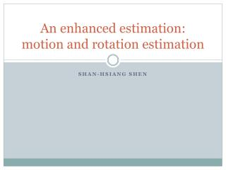 An enhanced estimation: motion and rotation estimation