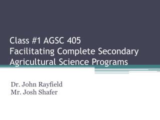 Class #1 AGSC 405 Facilitating Complete Secondary  Agricultural Science Programs