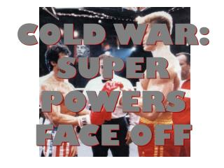 COLD WAR: SUPER POWERS FACE OFF