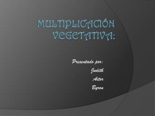 Multiplicación Vegetativa: