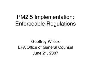 PM2.5 Implementation: Enforceable Regulations