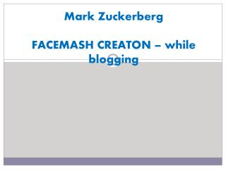 Mark  Zuckerberg FACEMASH CREATON – while blogging